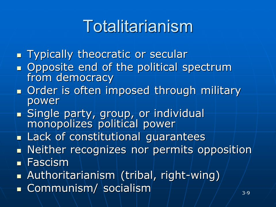 Totalitarianism Typically theocratic or secular
