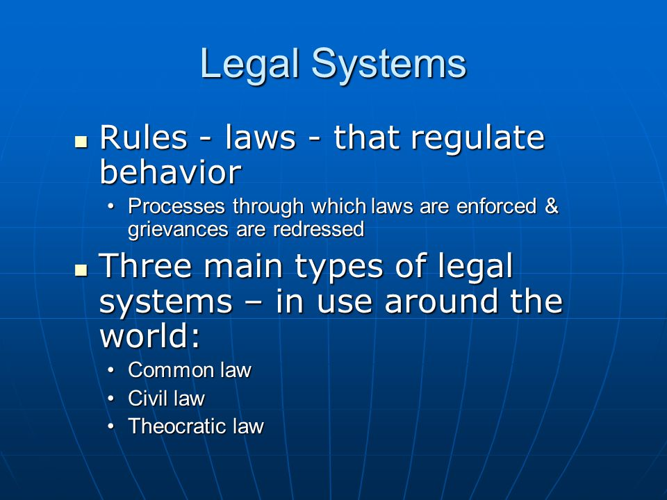 Legal Systems Rules - laws - that regulate behavior