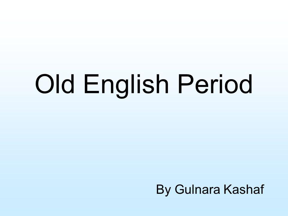 Old English Period By Gulnara Kashaf
