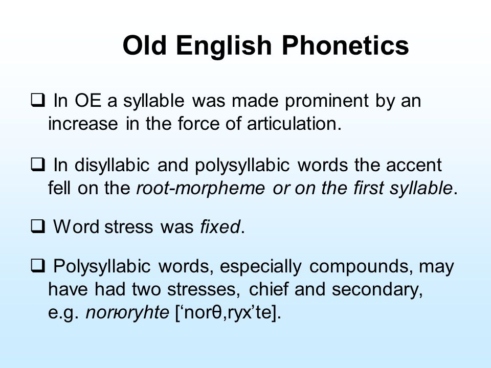 Old English Phonetics In OE a syllable was made prominent by an increase in the force of articulation.