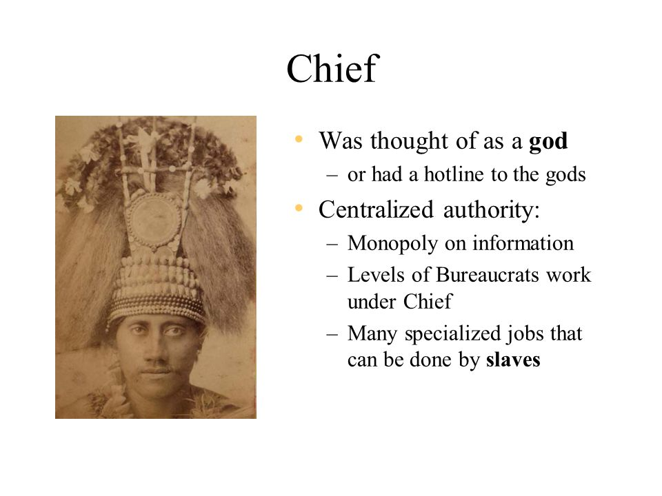 Chief Was thought of as a god Centralized authority: