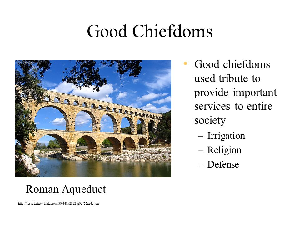 Good Chiefdoms Good chiefdoms used tribute to provide important services to entire society. Irrigation.