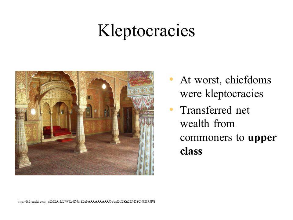 Kleptocracies At worst, chiefdoms were kleptocracies