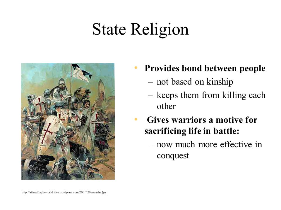 State Religion Provides bond between people not based on kinship