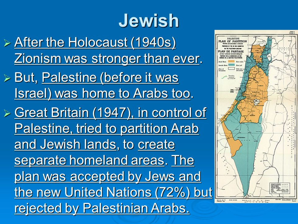 Jewish After the Holocaust (1940s) Zionism was stronger than ever.
