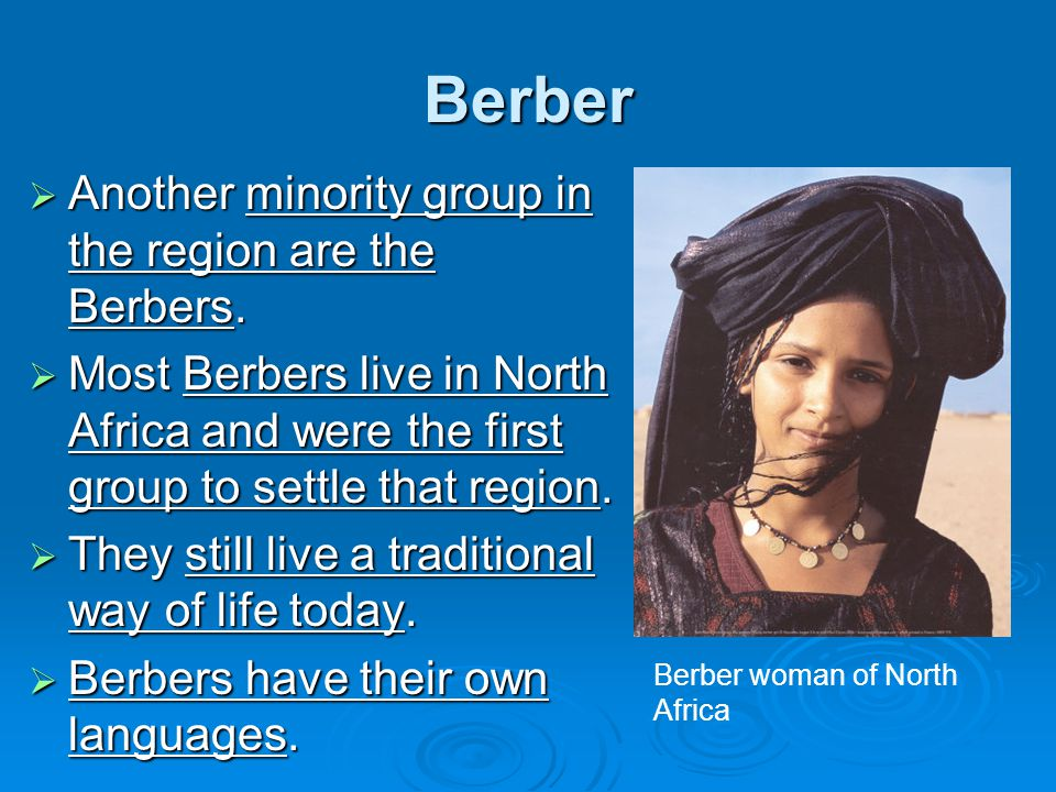 Berber Another minority group in the region are the Berbers.
