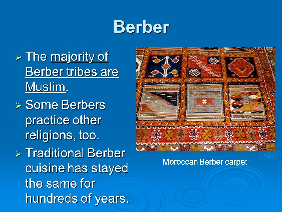 Berber The majority of Berber tribes are Muslim.