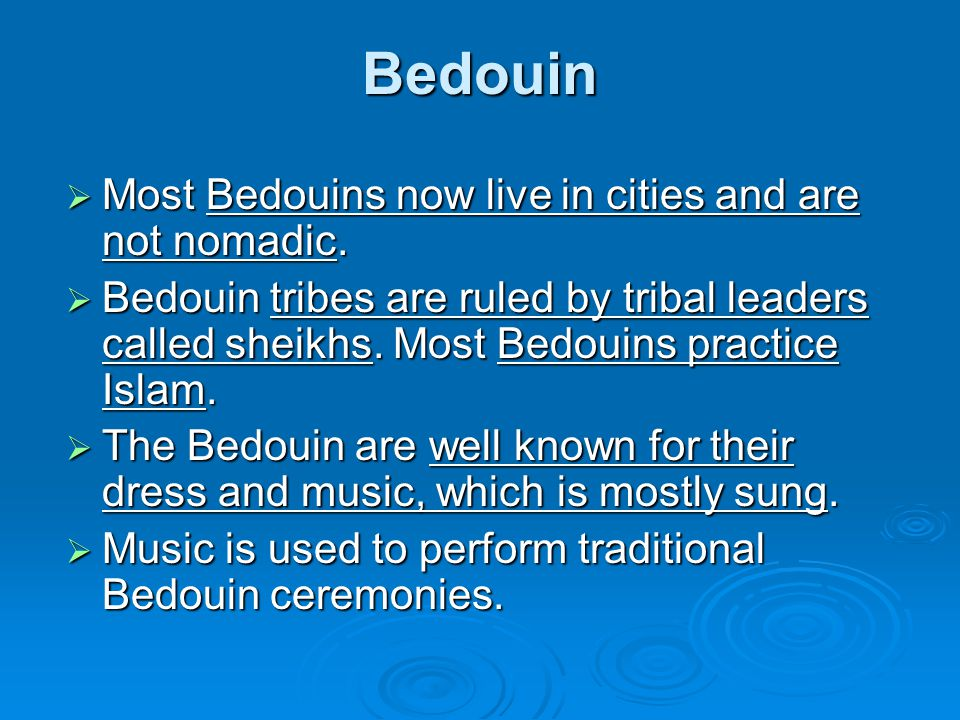 Bedouin Most Bedouins now live in cities and are not nomadic.