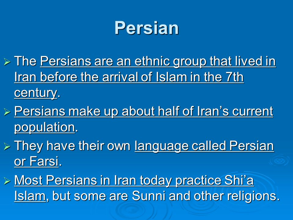 Persian The Persians are an ethnic group that lived in Iran before the arrival of Islam in the 7th century.