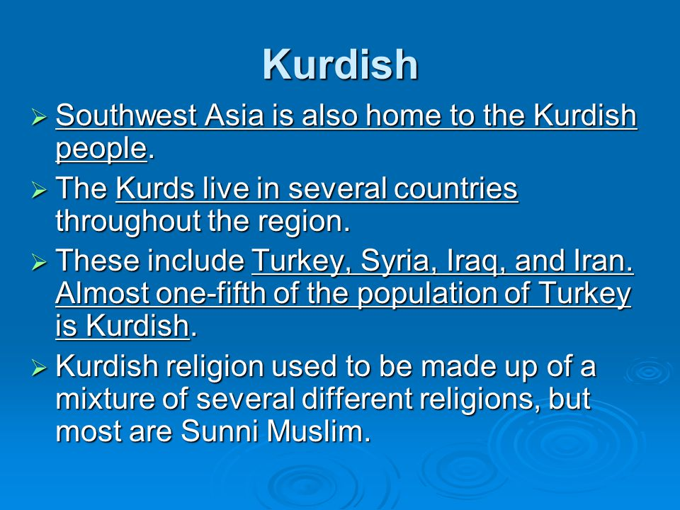 Kurdish Southwest Asia is also home to the Kurdish people.