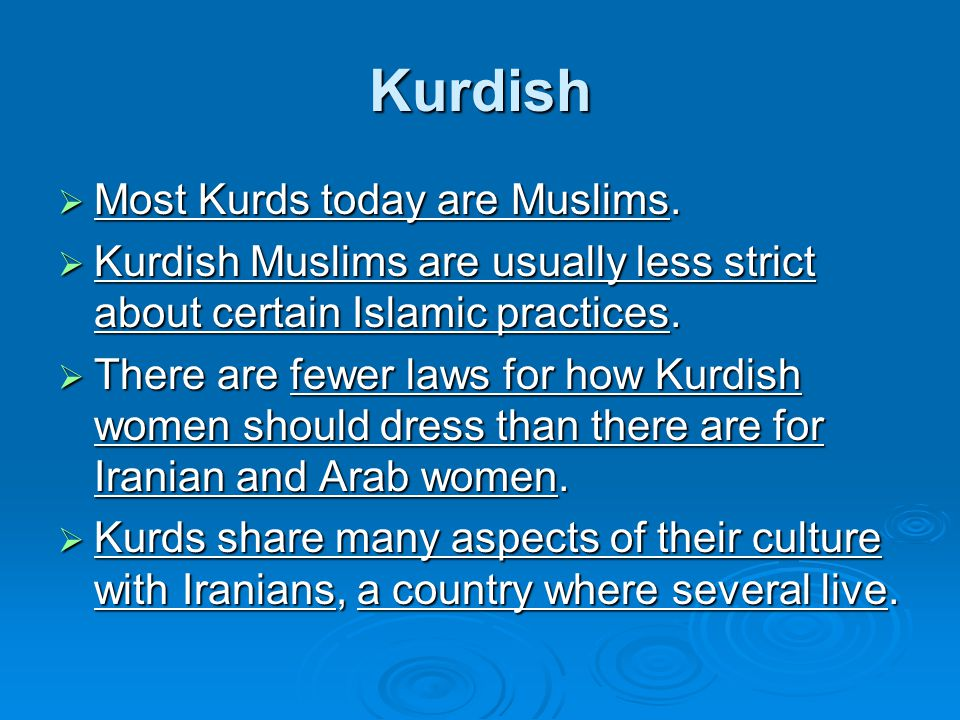 Kurdish Most Kurds today are Muslims.