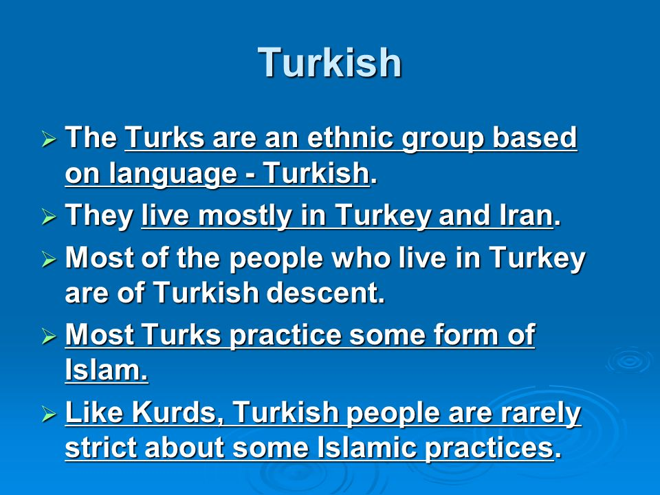 Turkish The Turks are an ethnic group based on language - Turkish.