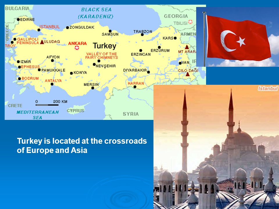 Turkey is located at the crossroads of Europe and Asia