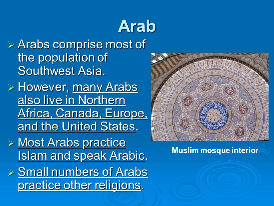 Arab Arabs comprise most of the population of Southwest Asia.