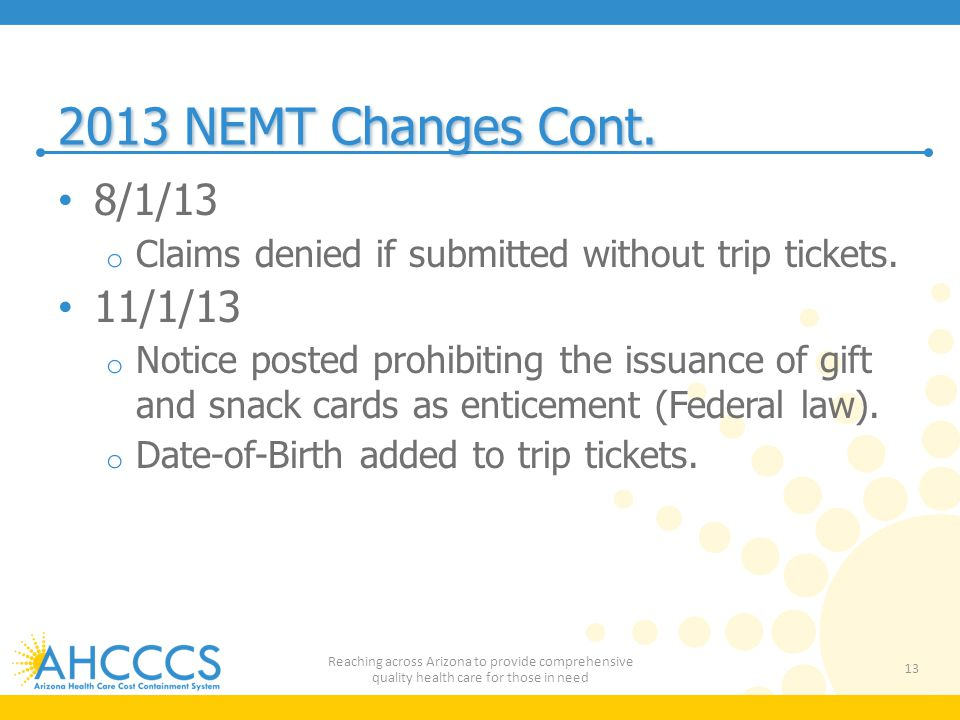 2013 NEMT Changes Cont. 8/1/13. Claims denied if submitted without trip tickets. 11/1/13.