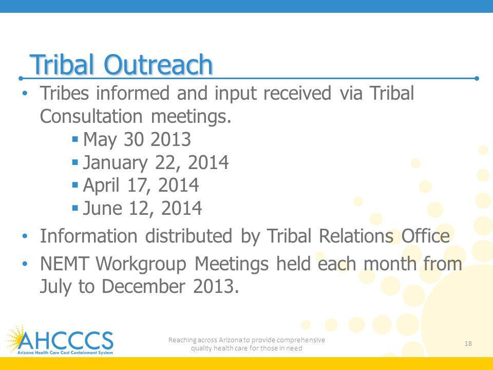 Tribal Outreach Tribes informed and input received via Tribal Consultation meetings. May 30 2013. January 22, 2014.