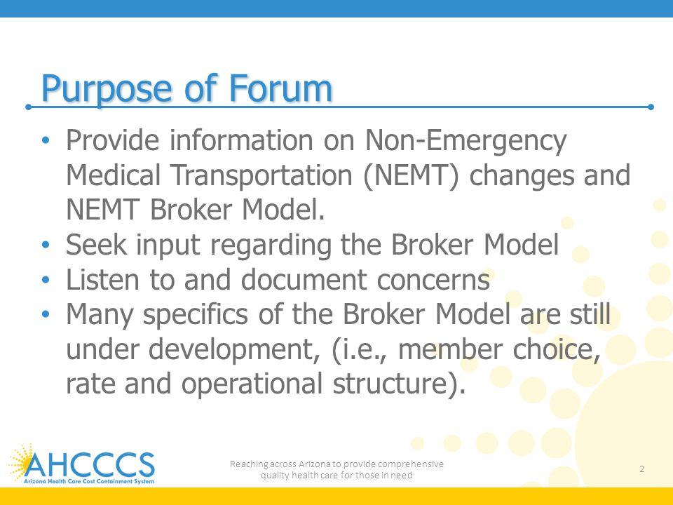 Purpose of Forum Provide information on Non-Emergency Medical Transportation (NEMT) changes and NEMT Broker Model.