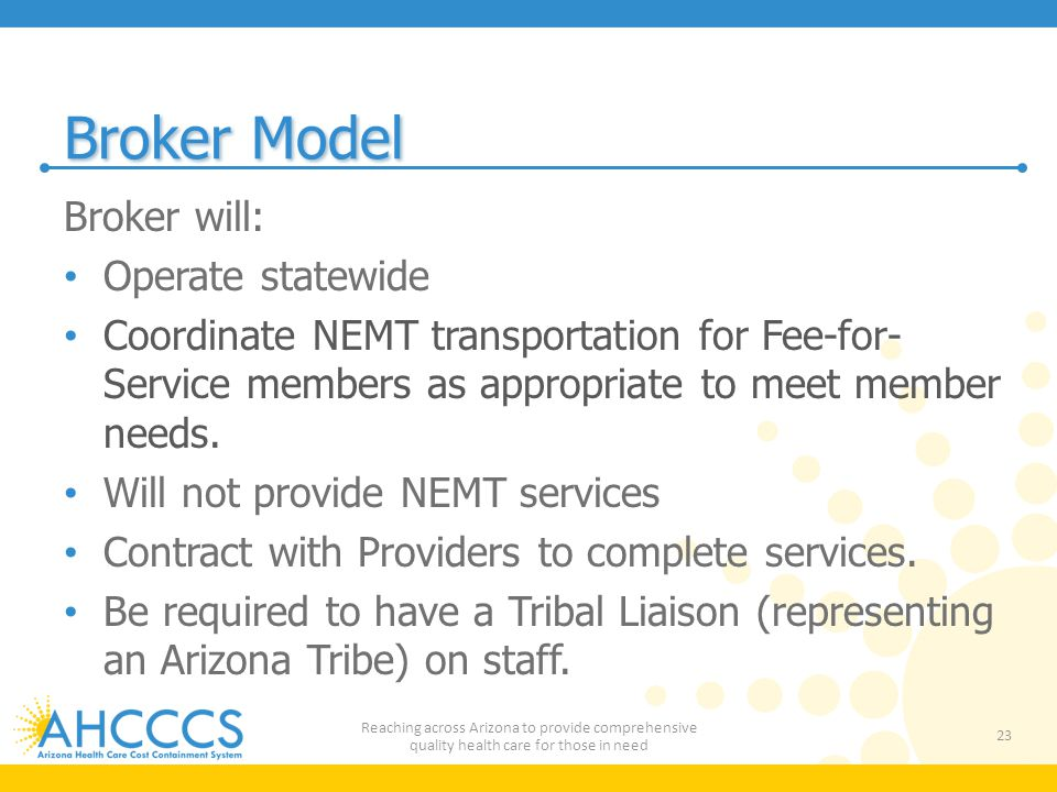 Broker Model Broker will: Operate statewide