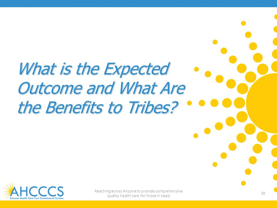 What is the Expected Outcome and What Are the Benefits to Tribes