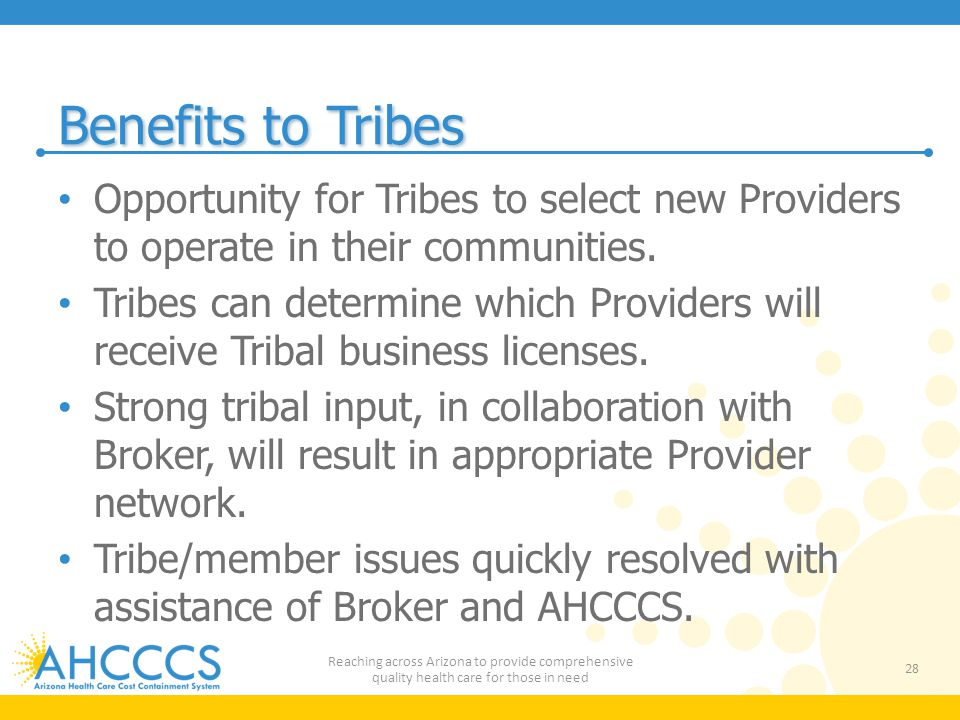 Benefits to Tribes Opportunity for Tribes to select new Providers to operate in their communities.
