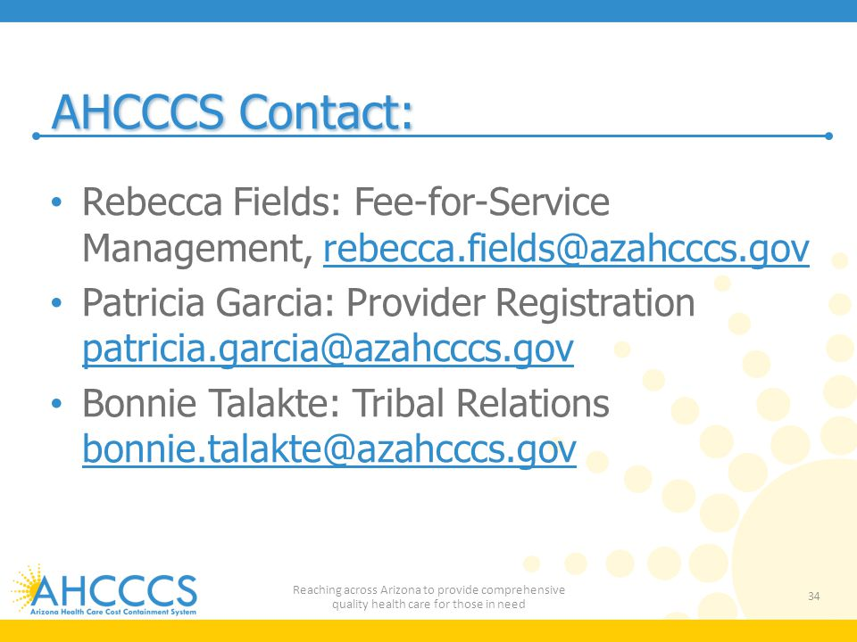 AHCCCS Contact: Rebecca Fields: Fee-for-Service Management, rebecca.fields@azahcccs.gov.