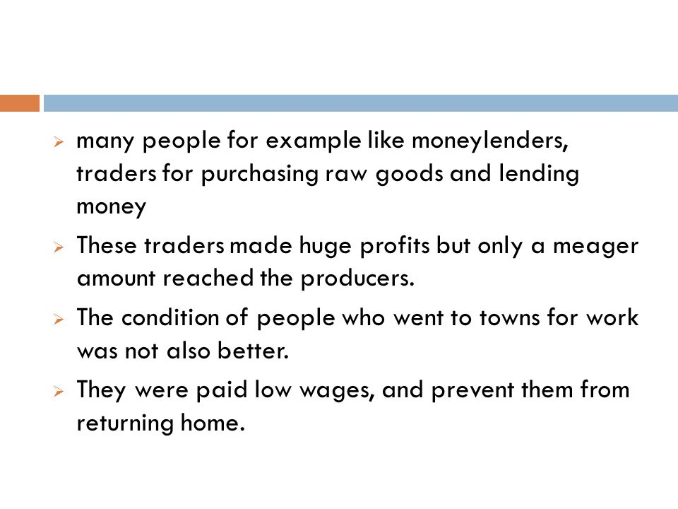 many people for example like moneylenders, traders for purchasing raw goods and lending money