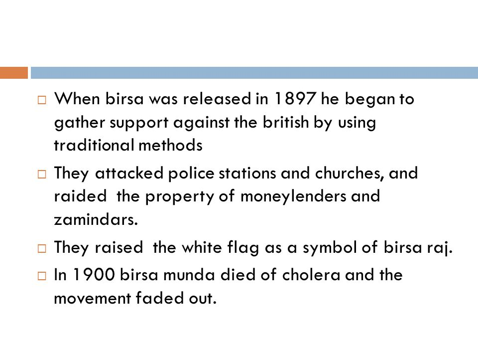 When birsa was released in 1897 he began to gather support against the british by using traditional methods