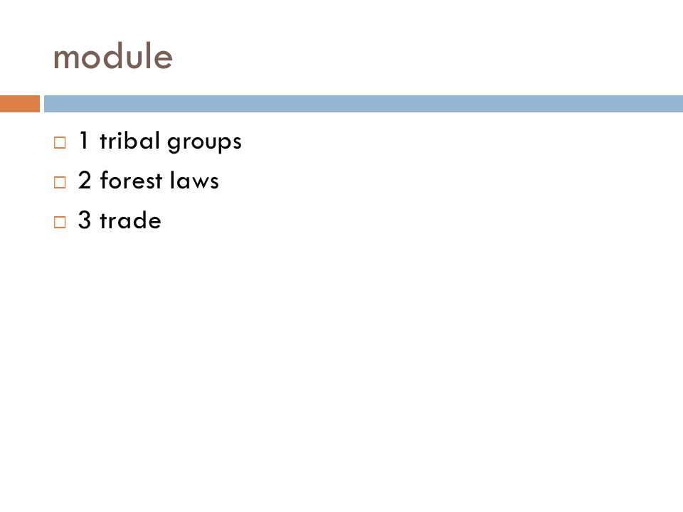 module 1 tribal groups 2 forest laws 3 trade