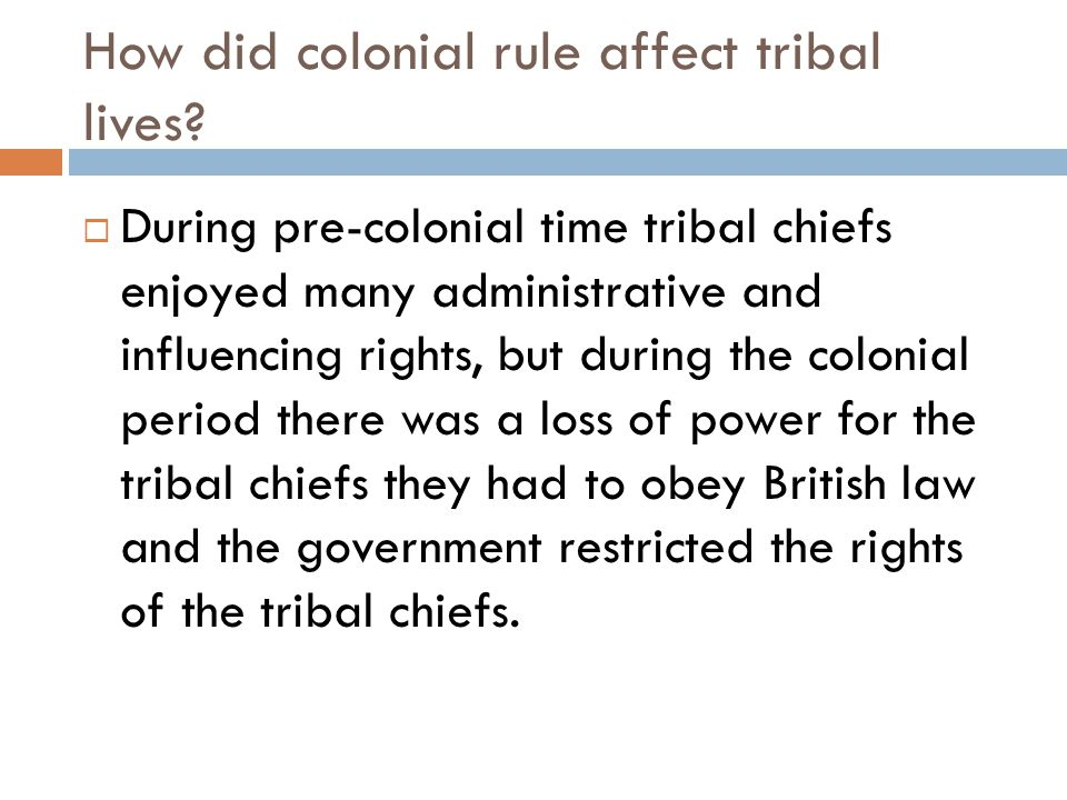 How did colonial rule affect tribal lives