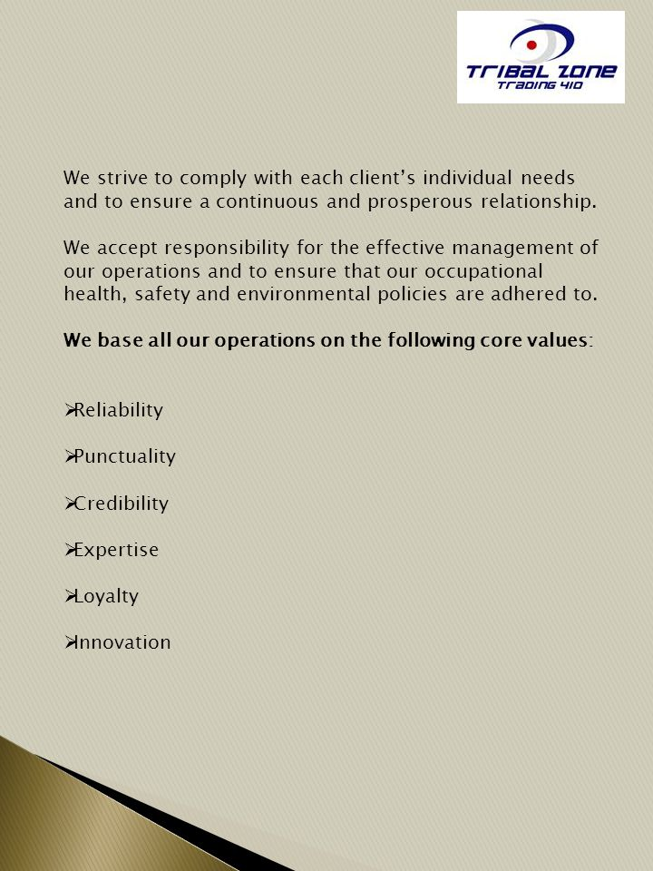 We strive to comply with each client's individual needs and to ensure a continuous and prosperous relationship.