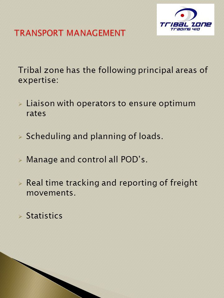 TRANSPORT MANAGEMENT Tribal zone has the following principal areas of expertise: Liaison with operators to ensure optimum rates.