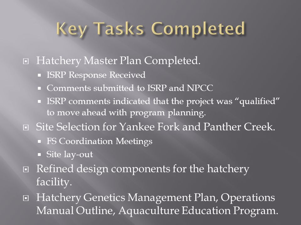 Key Tasks Completed Hatchery Master Plan Completed.