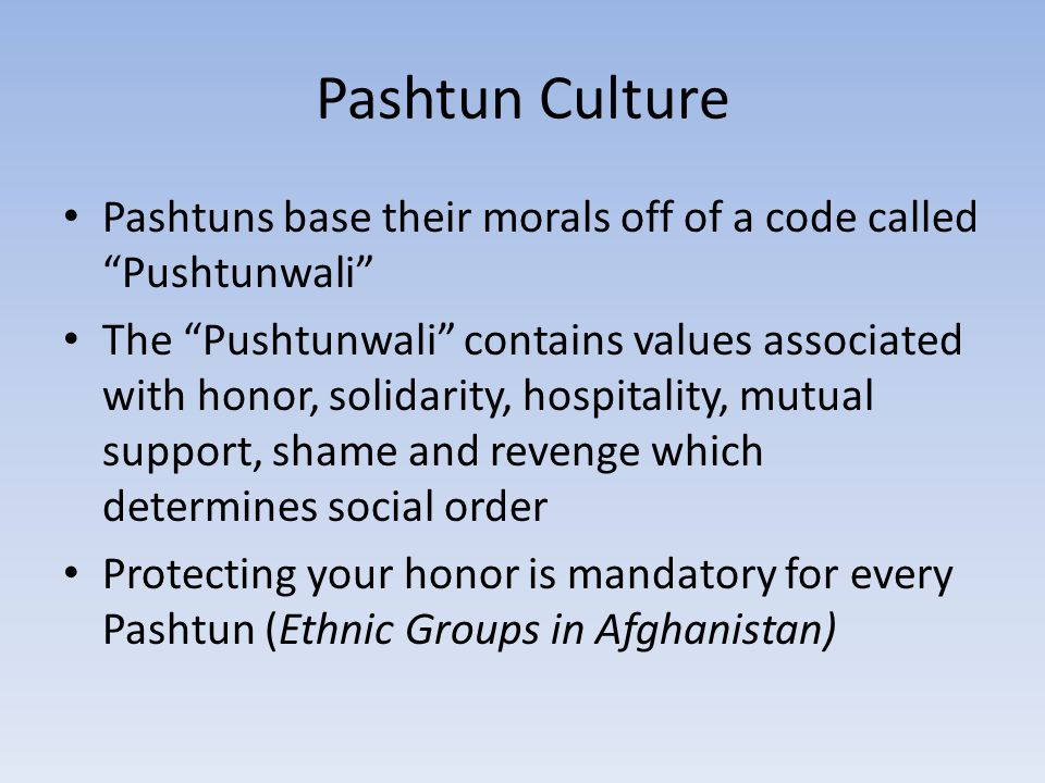 Pashtun Culture Pashtuns base their morals off of a code called Pushtunwali