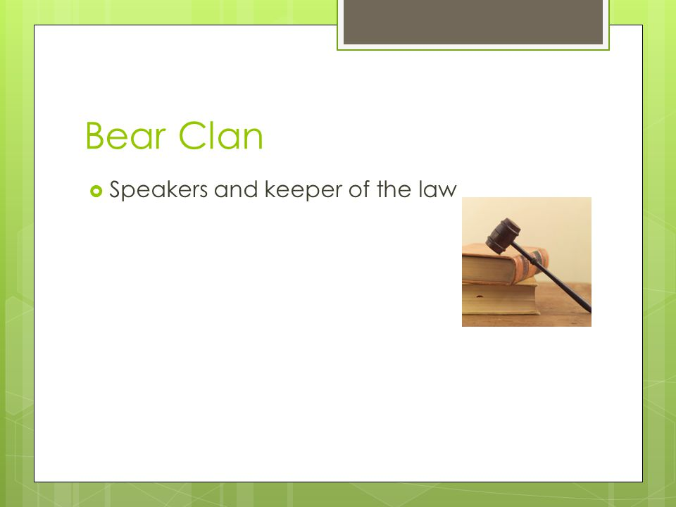 Bear Clan Speakers and keeper of the law