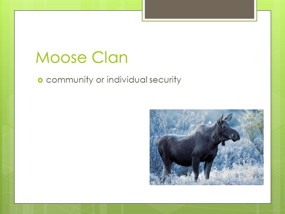 Moose Clan community or individual security