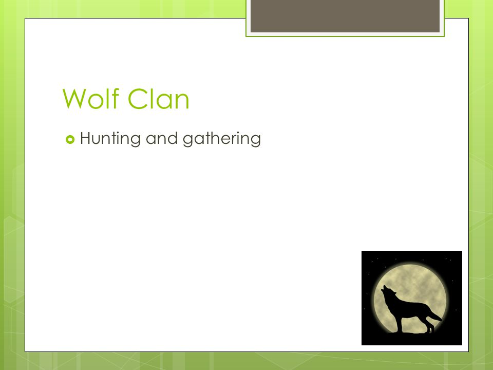 Wolf Clan Hunting and gathering