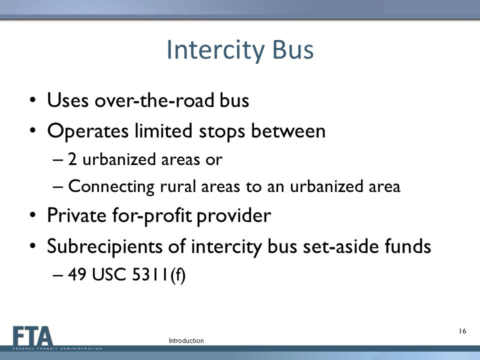 Intercity Bus Uses over-the-road bus Operates limited stops between