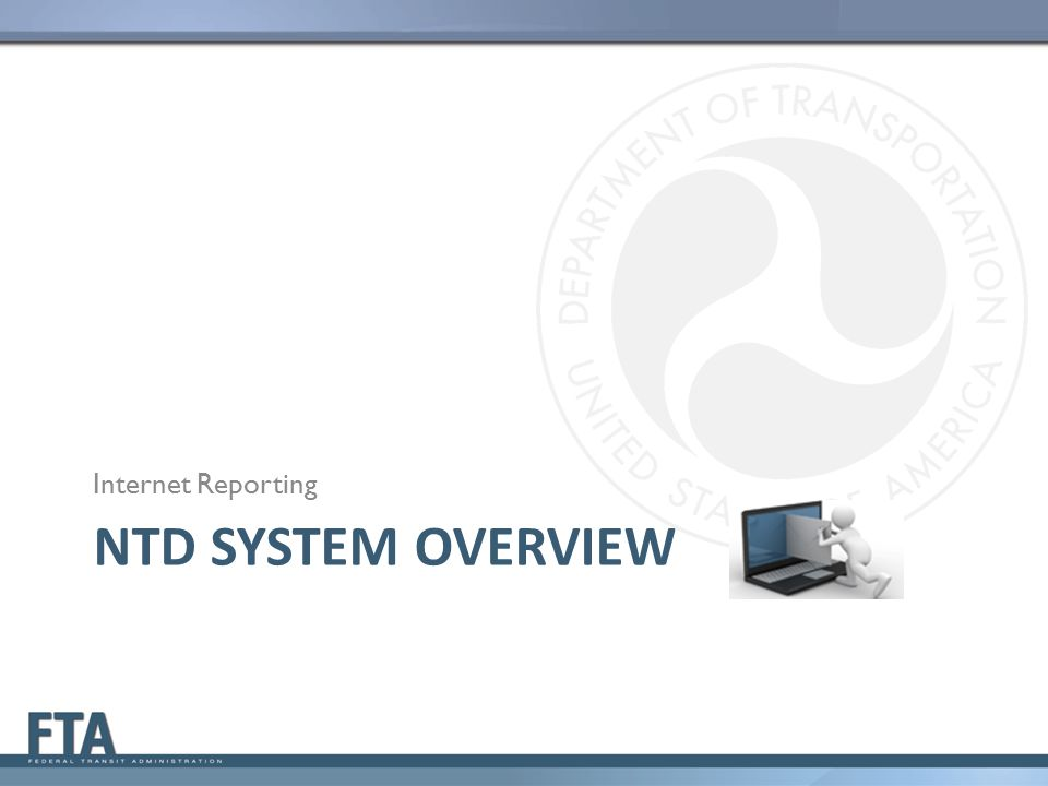 Internet Reporting NTD System Overview