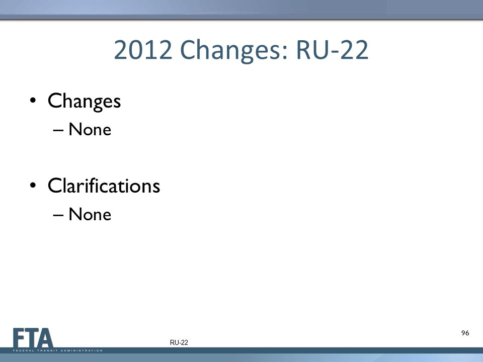 2012 Changes: RU-22 Changes None Clarifications RU-22