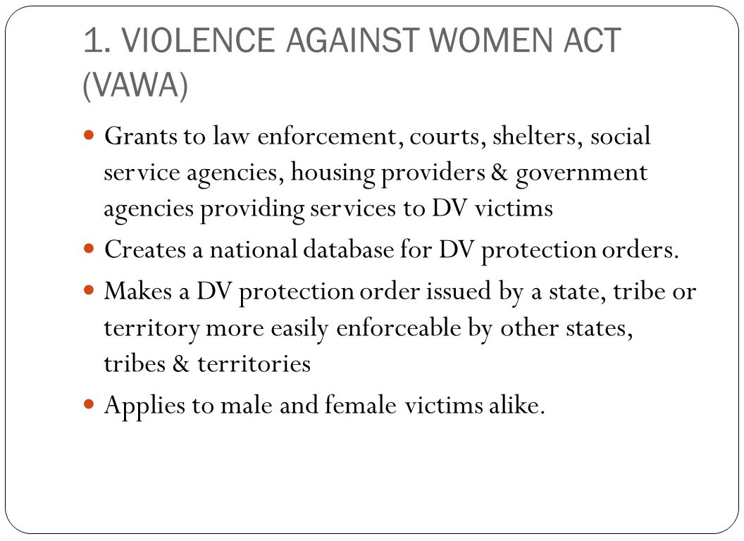 1. VIOLENCE AGAINST WOMEN ACT (VAWA)