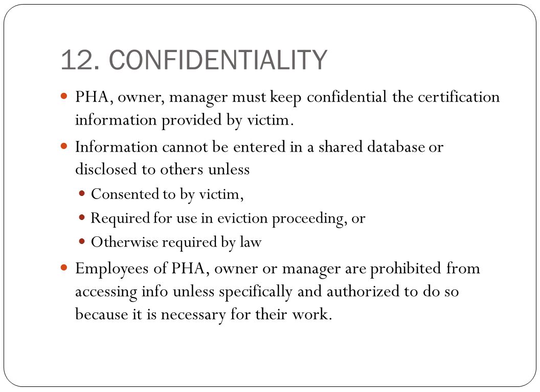 12. CONFIDENTIALITY PHA, owner, manager must keep confidential the certification information provided by victim.
