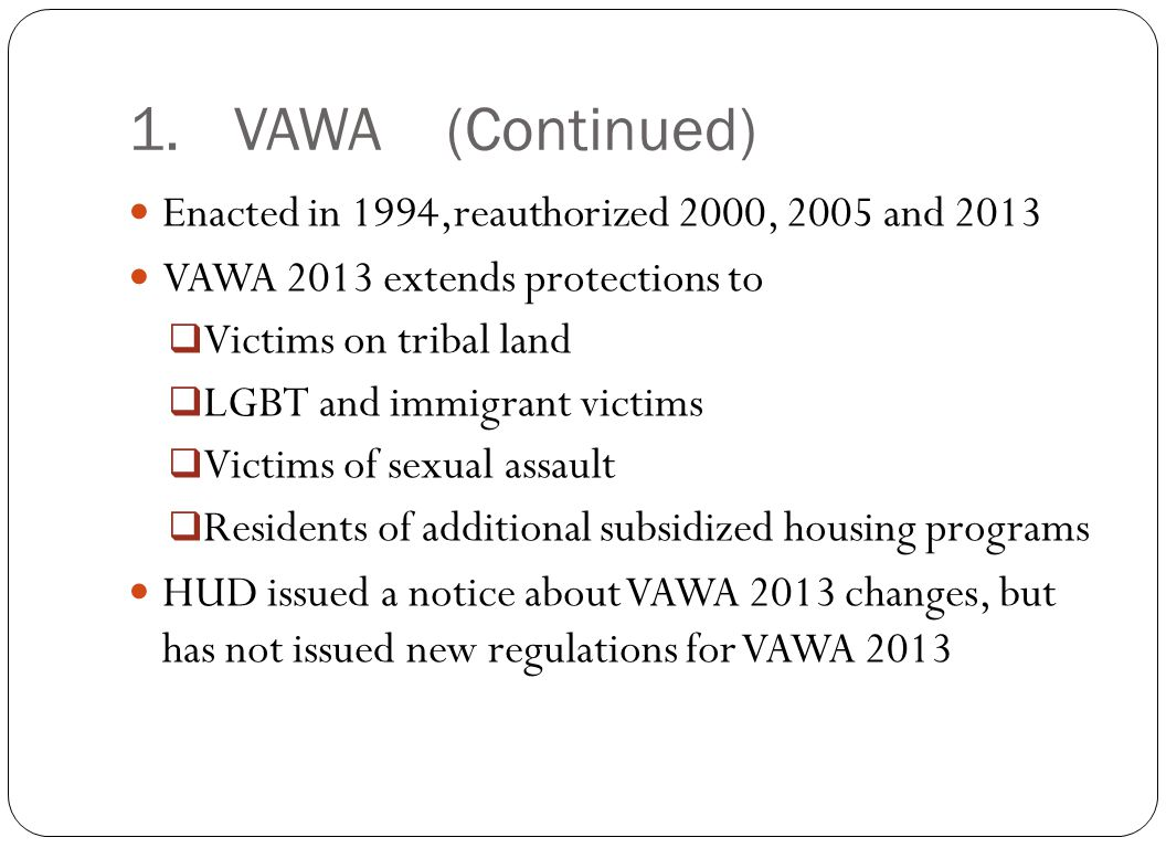 1. VAWA (Continued) Enacted in 1994,reauthorized 2000, 2005 and 2013