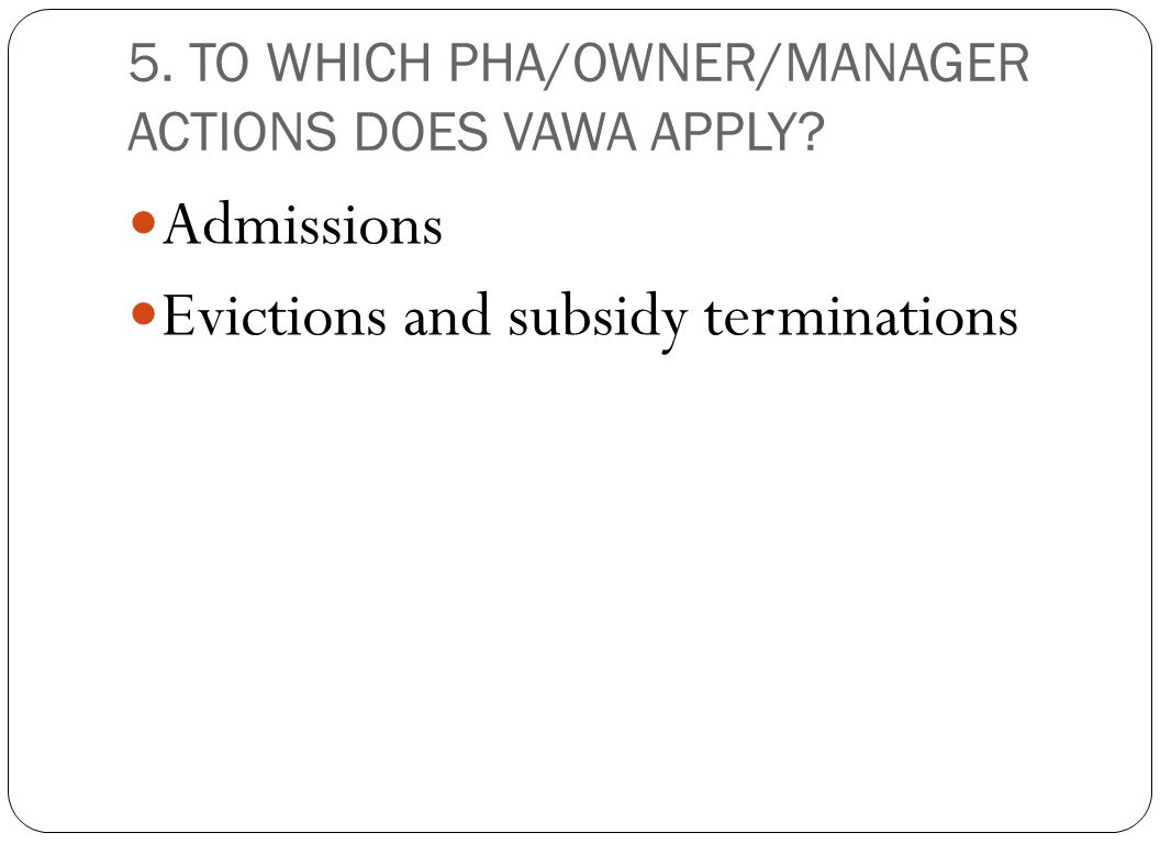 5. TO WHICH PHA/OWNER/MANAGER ACTIONS DOES VAWA APPLY