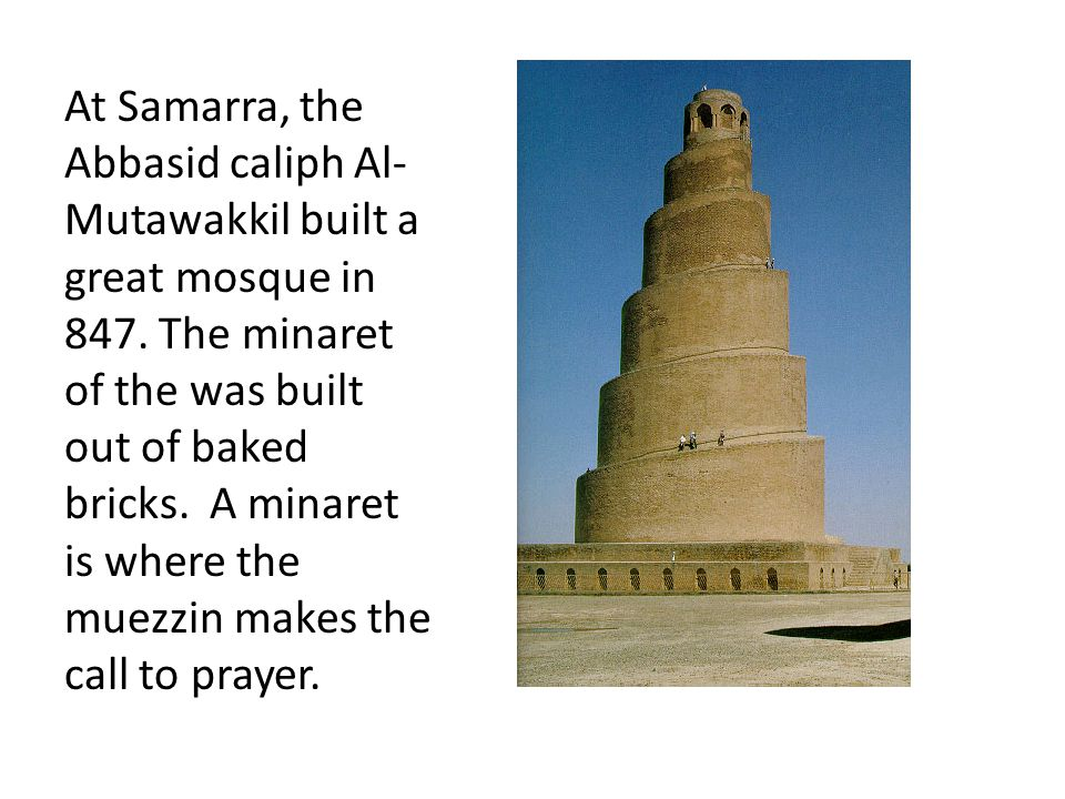 At Samarra, the Abbasid caliph Al-Mutawakkil built a great mosque in 847.
