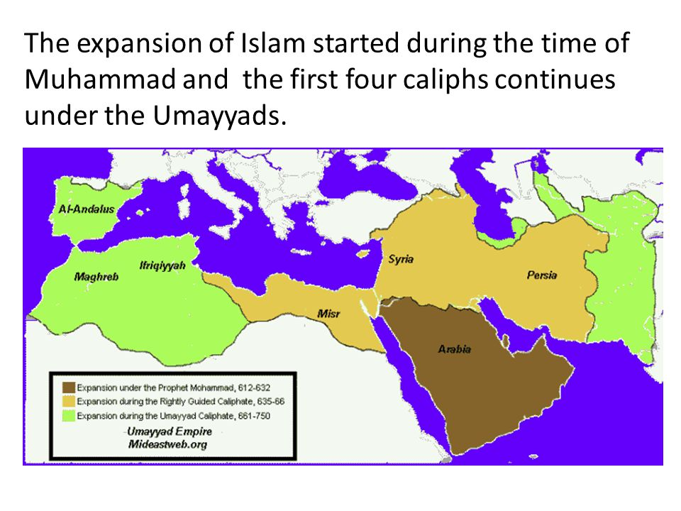 The expansion of Islam started during the time of Muhammad and the first four caliphs continues under the Umayyads.