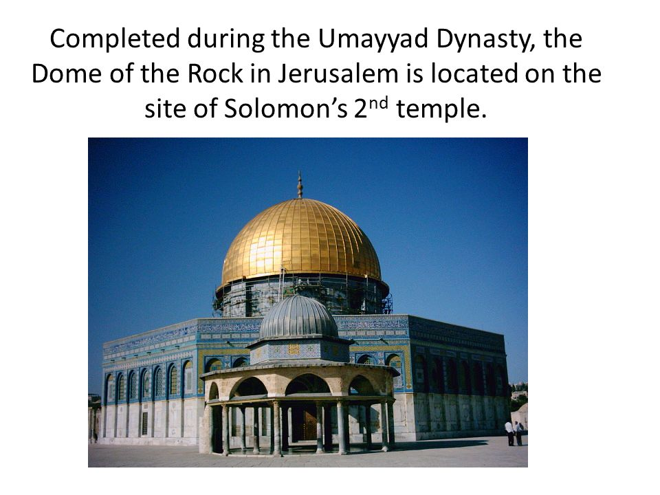Completed during the Umayyad Dynasty, the Dome of the Rock in Jerusalem is located on the site of Solomon's 2nd temple.