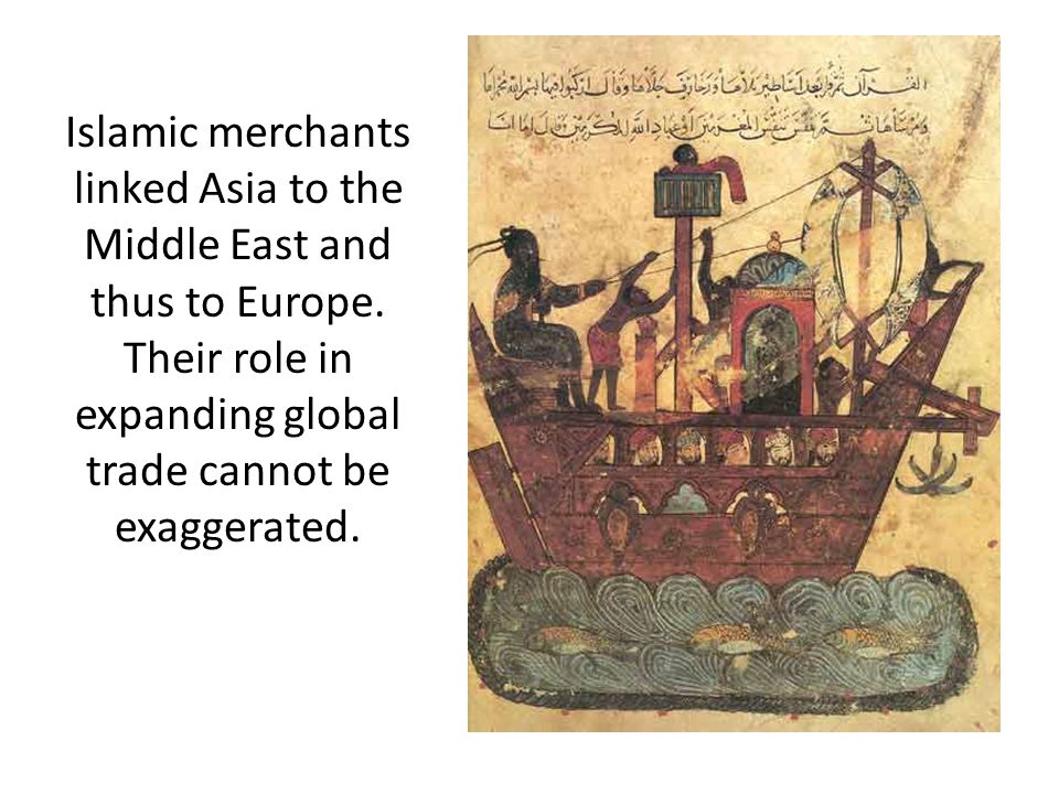 Islamic merchants linked Asia to the Middle East and thus to Europe