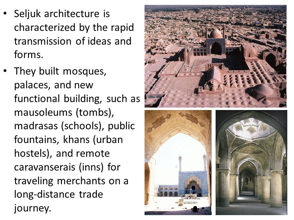 Seljuk architecture is characterized by the rapid transmission of ideas and forms.