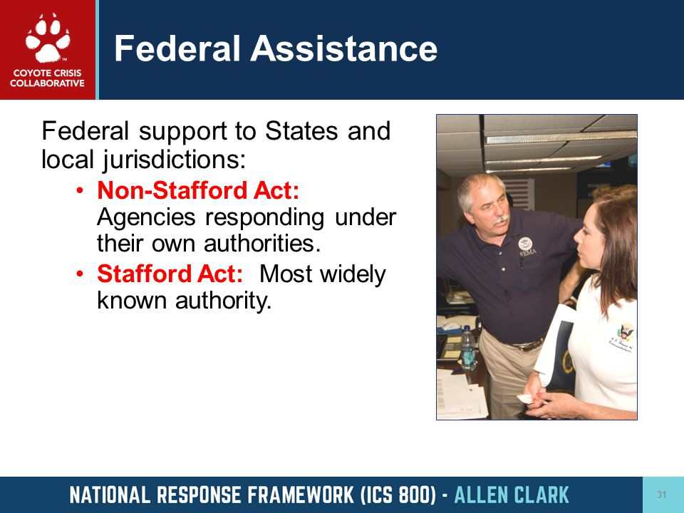 Federal Assistance Federal support to States and local jurisdictions: