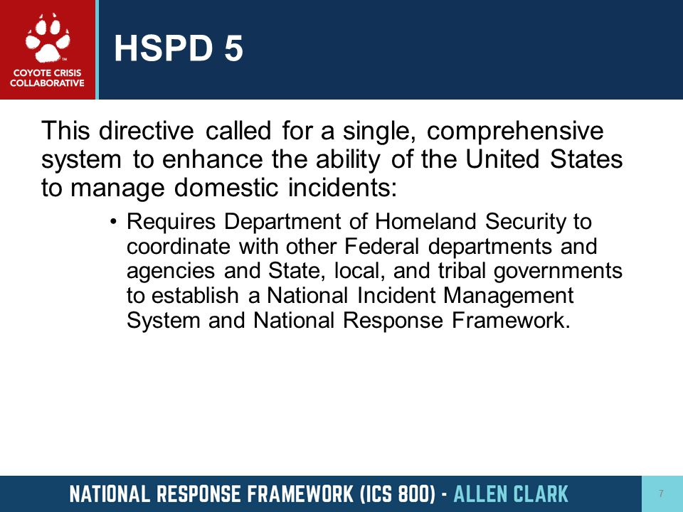 HSPD 5 This directive called for a single, comprehensive system to enhance the ability of the United States to manage domestic incidents: